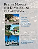 Better Models for Development in California : Ideas for Enhancing Small Towns and Suburban Communities, McMahon, Edward T. and Mastran, Shelley, 0970529228
