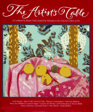 The Artist's Table: A Cookbook by Master Chefs Inspired by Paintings in the National Gallery of - Holder Wagon Wine