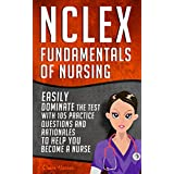 NCLEX: Fundamentals of Nursing: Easily Dominate The Test With 105 Practice Questions & Rationales To Help You Become a Nurse (Nursing Review Questions and RN Content Guide Book 20)
