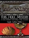 This Holy Mystery, Gayle Carlton Felton, 088177457X