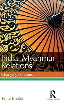Book India--Myanmar Relations: Changing contours