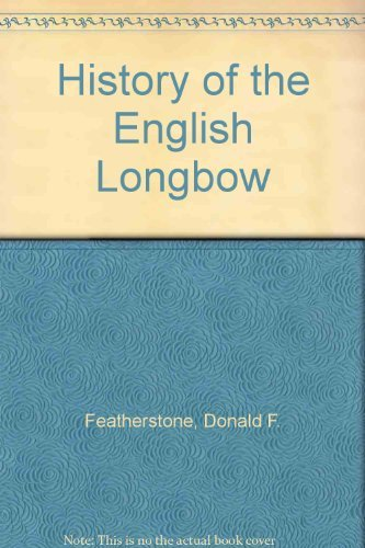 History of the English Longbow by Donald Featherstone (1993-12-06) - Vision Longbow