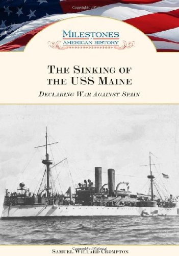 The Sinking of the USS Maine: Declaring War Against Spain (Milestones in American History) pdf