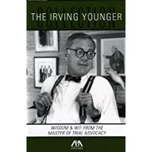 The Irving Younger Collection: Wisdom & Wit from the Master of Trial Advocacy