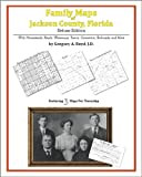 Family Maps of Jackson County, Florida, Deluxe Edition : With Homesteads, Roads, Waterways, Towns, Cemeteries, Railroads, and More, Boyd, Gregory A., 1420314769