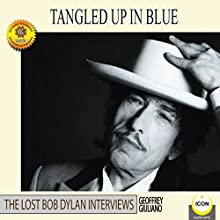 Tangled Up in Blue: The Lost Bob Dylan Interviews Speech by Geoffrey Giuliano Narrated by Geoffrey Giuliano