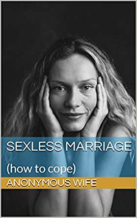 Sexless Marriage: (how to cope)