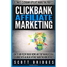 Clickbank Affiliate Marketing - Scott Bridges: How To Earn Passive Online Income And Start Making Residual Cash Money With An Online Internet Marketing Home Business!