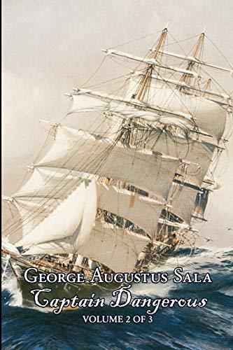 Captain Dangerous, Volume 2 of 3 by George Augustus Sala, Fiction, Action & Adventure