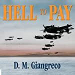 Hell to Pay: Operation Downfall and the Invasion of Japan, 1945-1947 | D. M. Giangreco