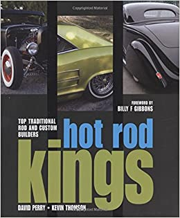 hot rod kings top traditional rod and custom builders kevin thomson david perry billy f gibbons amazoncom books