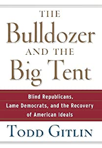 The Bulldozer and the Big Tent: Blind Republicans, Lame Democrats, and the Recovery of American Ideals by Wiley