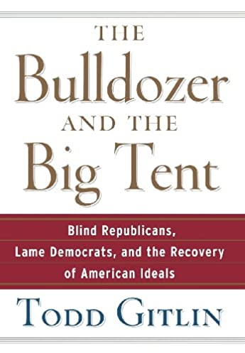 The Bulldozer and the Big Tent Blind Republicans Lame Democrats and the Recovery of American Ideals Todd Gitlin 9780471748533 Amazon.com Books  sc 1 st  Amazon.com & The Bulldozer and the Big Tent: Blind Republicans Lame Democrats ...