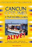 cancun cozumel the riviera maya alive alive guides