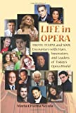Life in Opera Truth, Tempo, and Soul: Encounters with Stars, Innovators, and Leaders of Todays Opera World