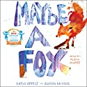 Maybe a Fox Audiobook by Kathi Appelt, Alison McGhee Narrated by Alison McGhee