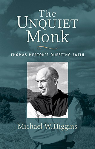 The Unquiet Monk: Thomas Merton's Questing Faith