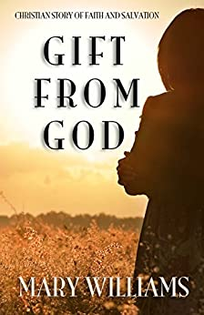 Gift From God (Christian Story of Faith and Salvation Book 1) by [Williams, Mary]