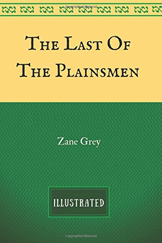 Read Online The Last Of The Plainsmen: By Zane Grey - Illustrated PDF