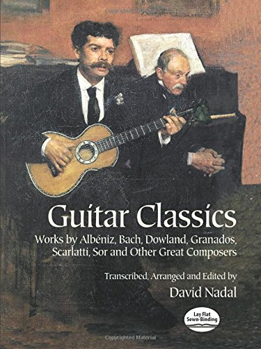 Guitar Classics: Works by Albéniz, Bach, Dowland, Granados, Scarlatti, Sor and Other Great Composers (Dover Chamber Music Scores)