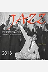 Jazz, The Defining Artists, Their Words, Music and Stories -2013 Music Calendar Calendar