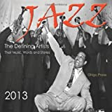 Jazz, The Defining Artists, Their Words, Music and Stories -2013 Music Calendar