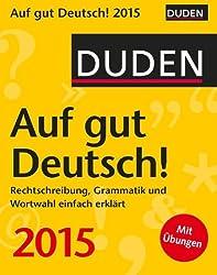 Duden Auf gut Deutsch! 2015: Rechtschreibung, Grammatik und Wortwahl einfach erklärt