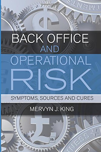 Read Online Back Office and Operational Risk: Symptoms, sources and cures ebook
