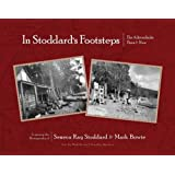 In Stoddard's Footsteps: The Adirondacks Then & Now: Featuring the Photography of Seneca Ray Stoddard & Mark Bowie