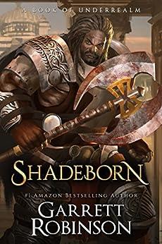 Shadeborn: A Book of Underrealm (The Nightblade Epic 4) by [Robinson, Garrett]