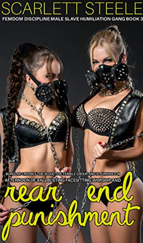 Burglar Crosses The Seductive Female Group And Is Punished In Afternoon Of Ballbusting, Facesitting Worship And Rear End Punishment! (Femdom Discipline Humiliation Gang Book 3) (English Edit