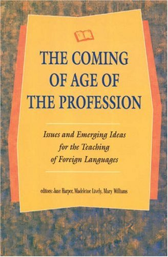 The Coming of Age of the Profession: Issues and Emerging Ideas for the Teaching of Foreign Languages