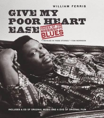 Give My Poor Heart Ease: Voices of the Mississippi Blues (H. Eugene and Lillian Youngs Lehman Series)