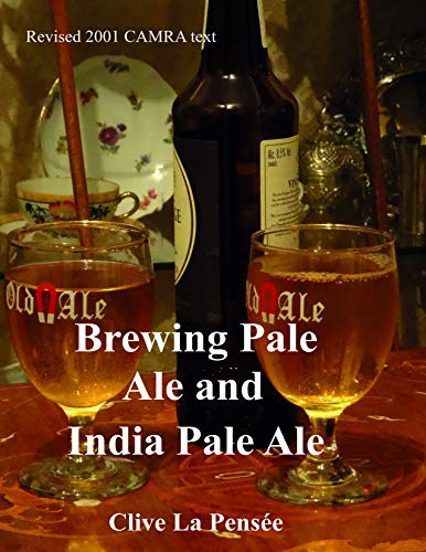 Brewing Pale Ale and India Pale Ale: Brewing Real Pale Ale. by Clive La Pensée