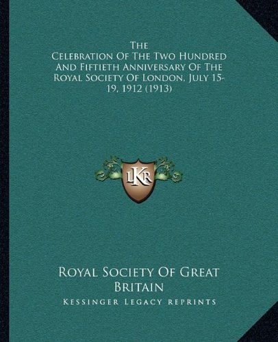 Download The Celebration Of The Two Hundred And Fiftieth Anniversary Of The Royal Society Of London, July 15-19, 1912 (1913) pdf epub