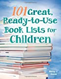 101 Great, Ready-to-Use Book Lists for Children, Nancy J. Keane, 1610690834