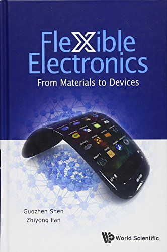 Flexible Electronics - FLEXIBLE ELECTRONICS: FROM MATERIALS TO DEVICES