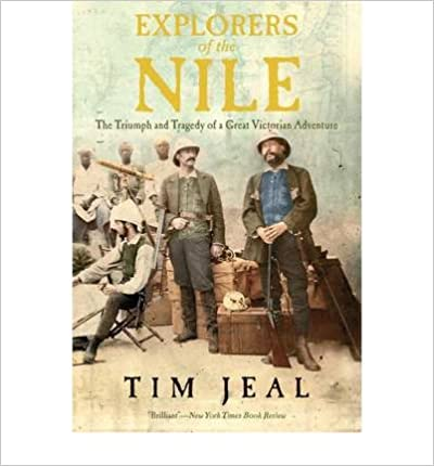 [ Explorers of the Nile: The Triumph and Tragedy of a Great Victorian Adventure [ EXPLORERS OF THE NILE: THE TRIUMPH AND TRAGEDY OF A GREAT VICTORIAN ADVENTURE ] By Jeal, Tim ( Author )Aug-14-2012 Paperback By Jeal, Tim ( Author ) Paperback 2012 ]