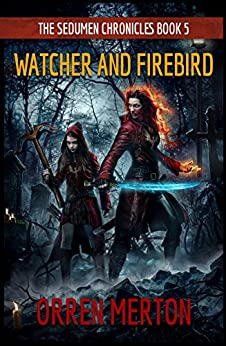 Watcher and Firebird (The Sedumen Chronicles Book 5) by [Merton, Orren]