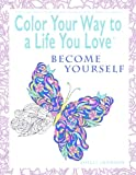 Color Your Way To A Life You Love: Become Yourself