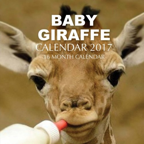 Baby Giraffe Calendar 2017: 16 Month Calendar