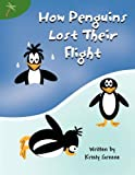 How Penguins Lost Their Flight, Kristy Greene, 1462676979