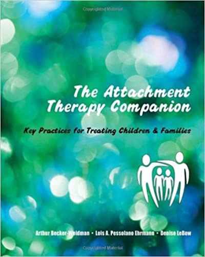 Download gratuito di libri The Attachment Therapy Companion: Key Practices for Treating Children & Families PDF by Arthur Becker-Weidman