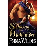 Seducing the Highlander [ SEDUCING THE HIGHLANDER ] By Wildes, Emma ( Author )May-04-2010 Paperback