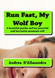 img - for Run Fast, My Wolf Boy: A beautiful psychic and her powerful wolf boy battle mountain evil! book / textbook / text book