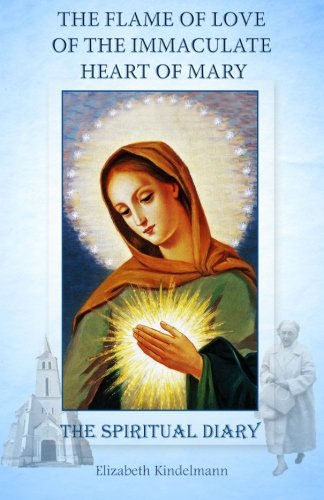 The Flame of Love of the Immaculate Heart of Mary: The Spiritual Diary