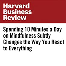 Spending 10 Minutes a Day on Mindfulness Subtly Changes the Way You React to Everything Other by Rasmus Hougaard, Jacqueline Carter, Gitte Dybkjaer Narrated by Fleet Cooper