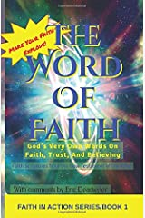 The Word Of Faith: God's Very Own Words On Faith, Trust, And Believing - Faith Scriptures from the New Testament of the Bible (Faith In Action) Paperback