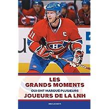 Les grands moments qui ont marqué plusieurs joueurs de la LNH (French Edition)