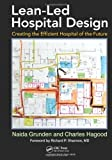 img - for Lean-Led Hospital Design: Creating the Efficient Hospital of the Future by Naida Grunden, Charles Hagood(March 16, 2012) Hardcover book / textbook / text book